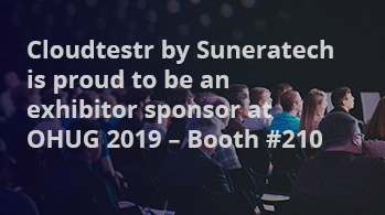 CloudTestr by Suneratech is proud to be an exhibitor sponsor at OHUG 2019 - Booth #210