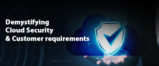 Demystifying Cloud Security & Customer Requirements