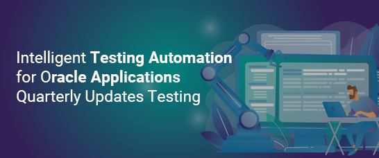 Webinar: Intelligent Testing Automation For Handling Continuous Testing Needs Of Oracle Cloud Application's Quarterly Updates