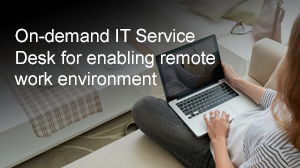 On-demand IT Service Desk for enabling remote work environment