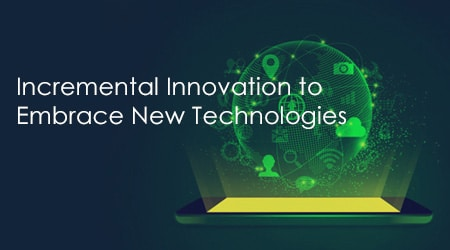 Incremental Innovation to Embrace New Technologies