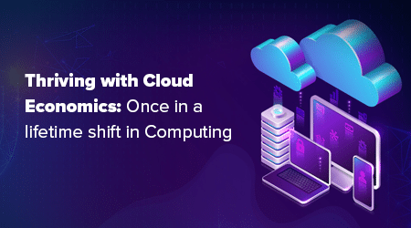Thriving with Cloud Economics: Once in a lifetime shift in Computing